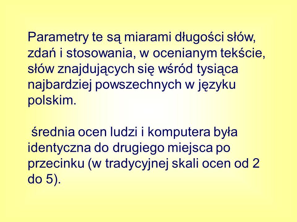 Parametry te są miarami długości słów, zdań i stosowania, w ocenianym tekście, słów znajdujących się wśród tysiąca najbardziej powszechnych w języku polskim.