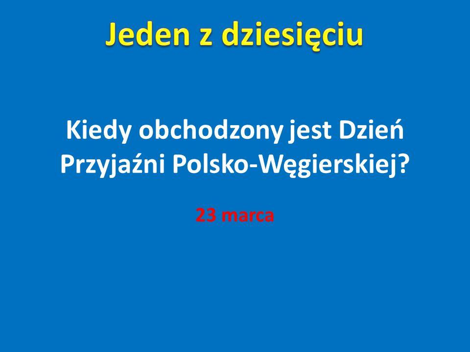 Kiedy obchodzony jest Dzień Przyjaźni Polsko-Węgierskiej