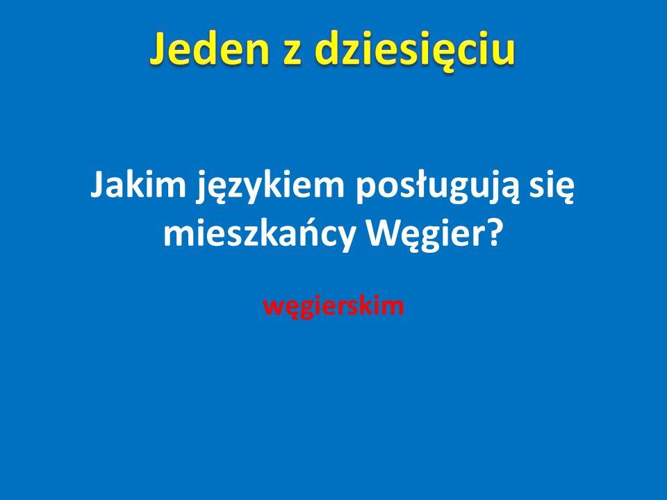 Jakim językiem posługują się mieszkańcy Węgier