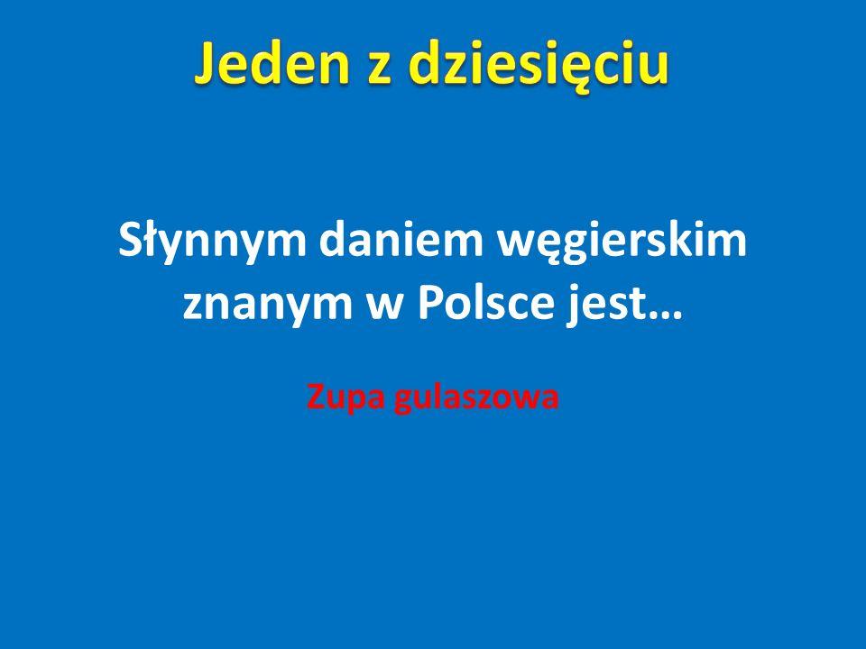 Słynnym daniem węgierskim znanym w Polsce jest…