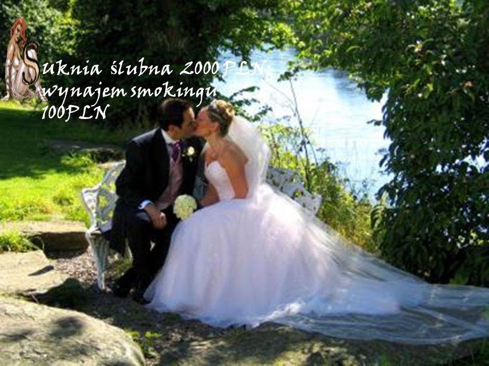 Uknia ślubna 2000 PLN; wynajem smokingu 100PLN