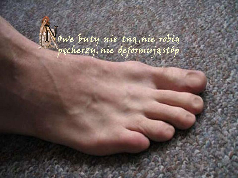 Owe buty nie tną ,nie robią pęcherzy, nie deformują stóp