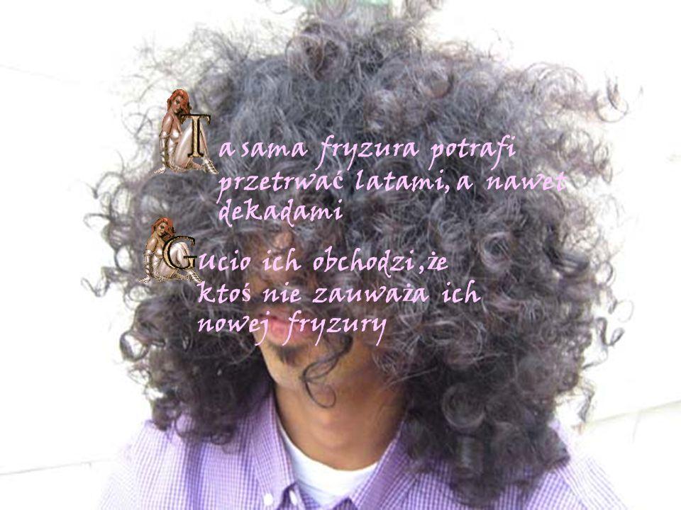 a sama fryzura potrafi przetrwać latami, a nawet dekadami
