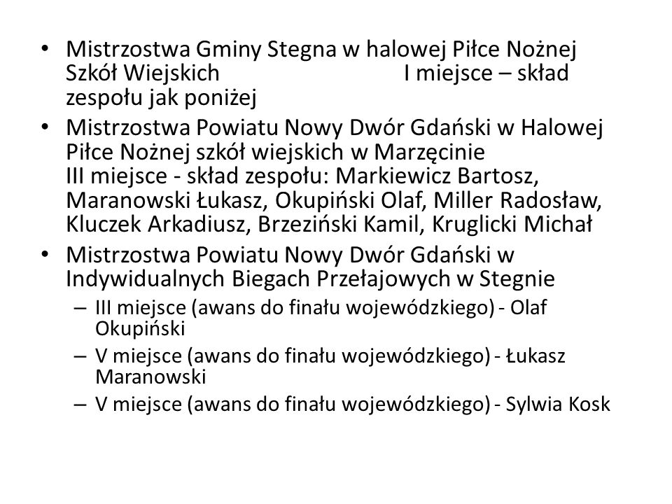 Mistrzostwa Gminy Stegna w halowej Piłce Nożnej Szkół Wiejskich I miejsce – skład zespołu jak poniżej