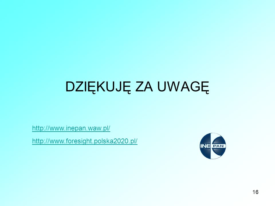 DZIĘKUJĘ ZA UWAGĘ http://www.inepan.waw.pl/