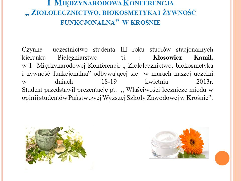 """I Międzynarodowa Konferencja """" Ziołolecznictwo, biokosmetyka i żywność funkcjonalna w krośnie"""
