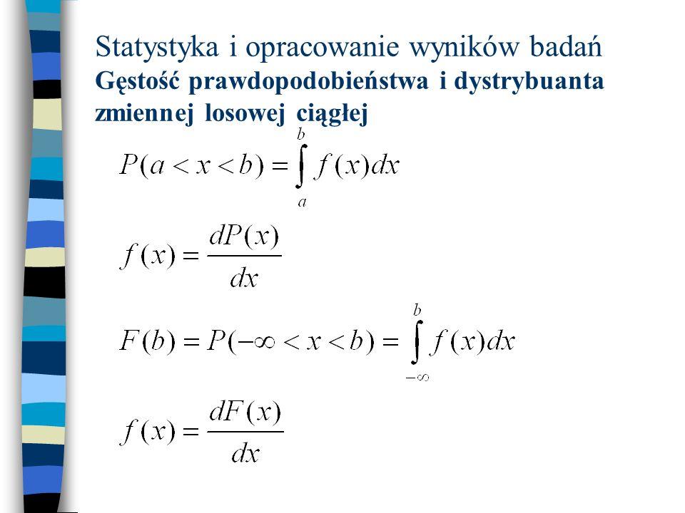 Statystyka i opracowanie wyników badań Gęstość prawdopodobieństwa i dystrybuanta zmiennej losowej ciągłej