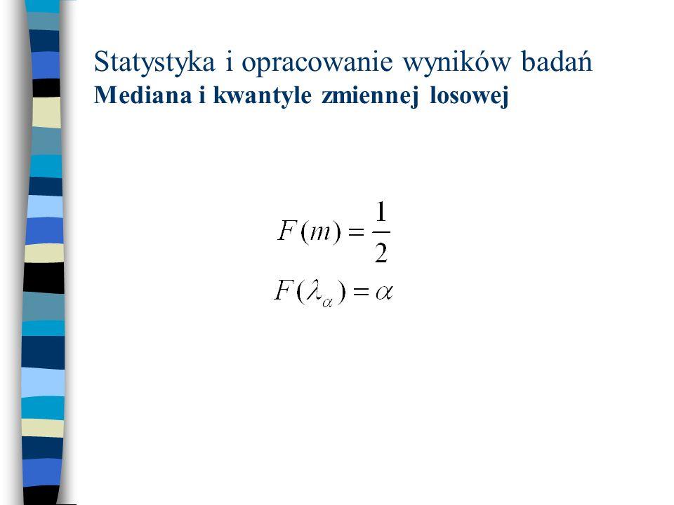 Statystyka i opracowanie wyników badań Mediana i kwantyle zmiennej losowej