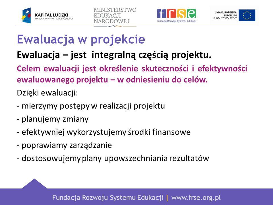 Ewaluacja w projekcie Ewaluacja – jest integralną częścią projektu.