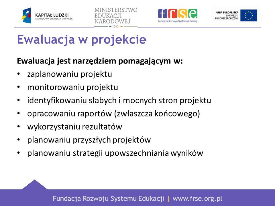Ewaluacja w projekcie Ewaluacja jest narzędziem pomagającym w:
