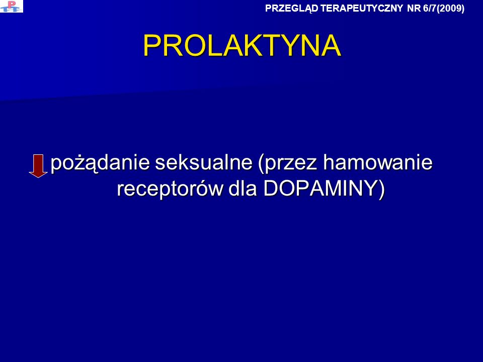 pożądanie seksualne (przez hamowanie receptorów dla DOPAMINY)