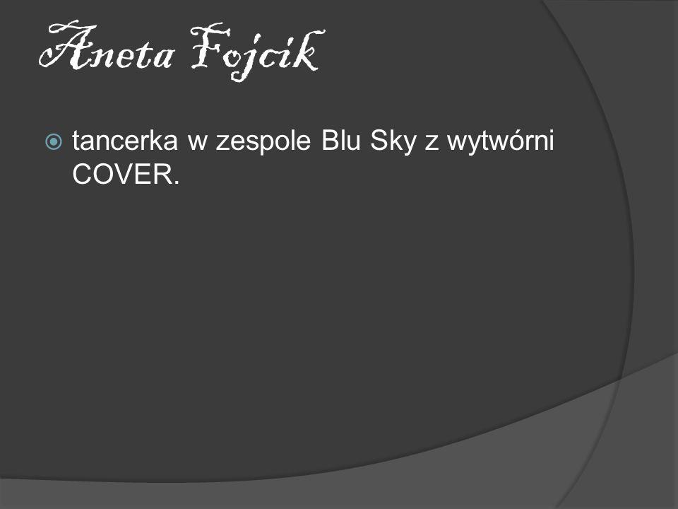 Aneta Fojcik tancerka w zespole Blu Sky z wytwórni COVER.