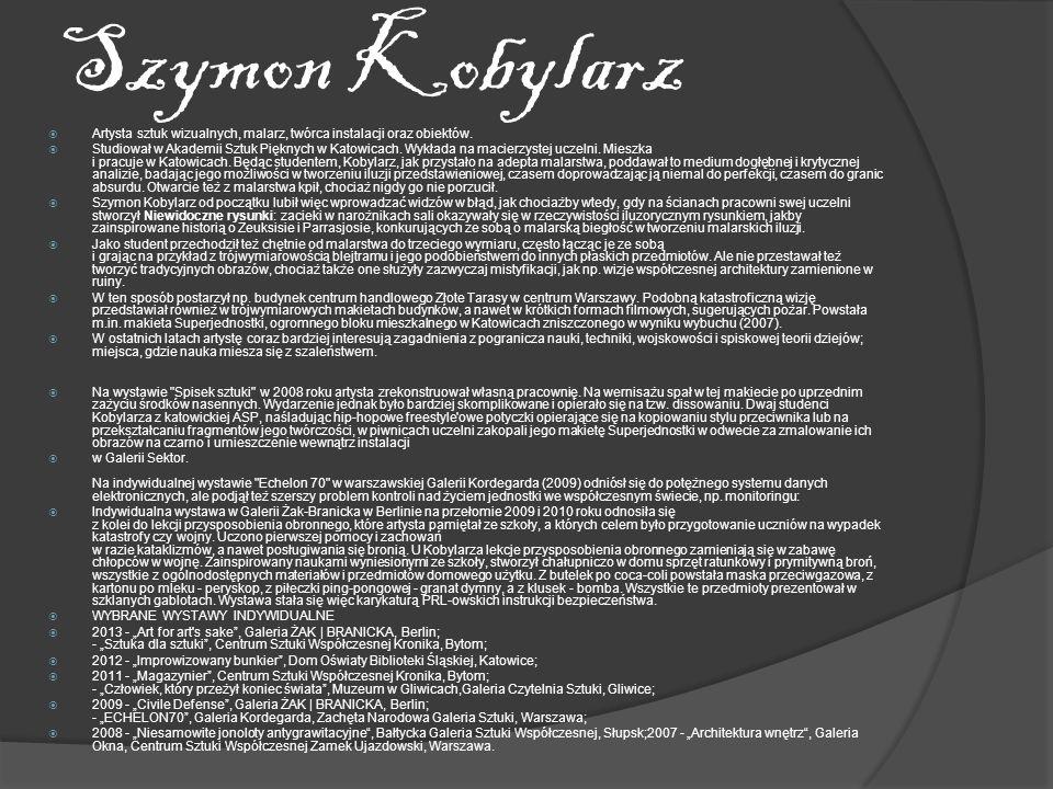 Szymon Kobylarz Artysta sztuk wizualnych, malarz, twórca instalacji oraz obiektów.