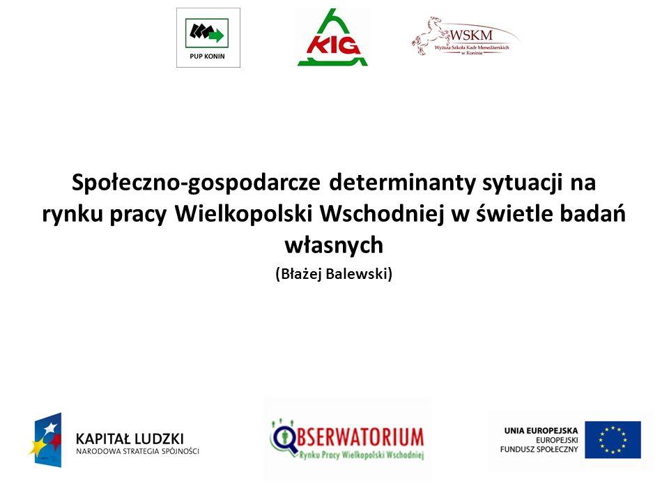Społeczno-gospodarcze determinanty sytuacji na rynku pracy Wielkopolski Wschodniej w świetle badań własnych