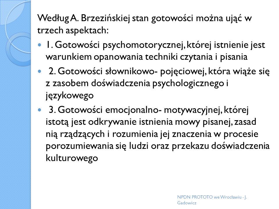 Według A. Brzezińskiej stan gotowości można ująć w trzech aspektach: