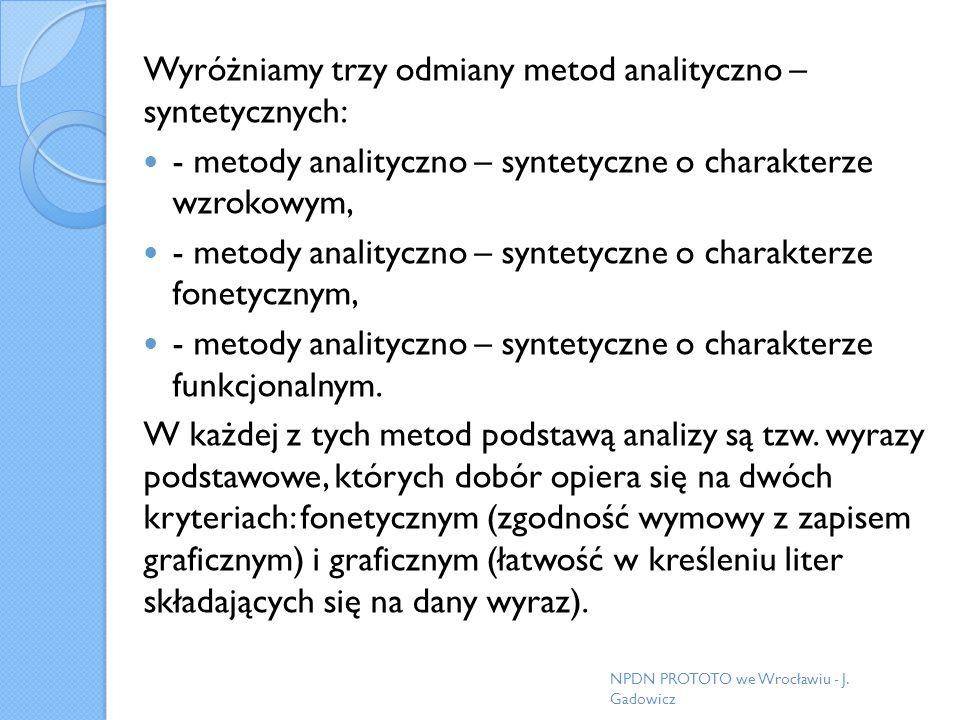 Wyróżniamy trzy odmiany metod analityczno – syntetycznych: