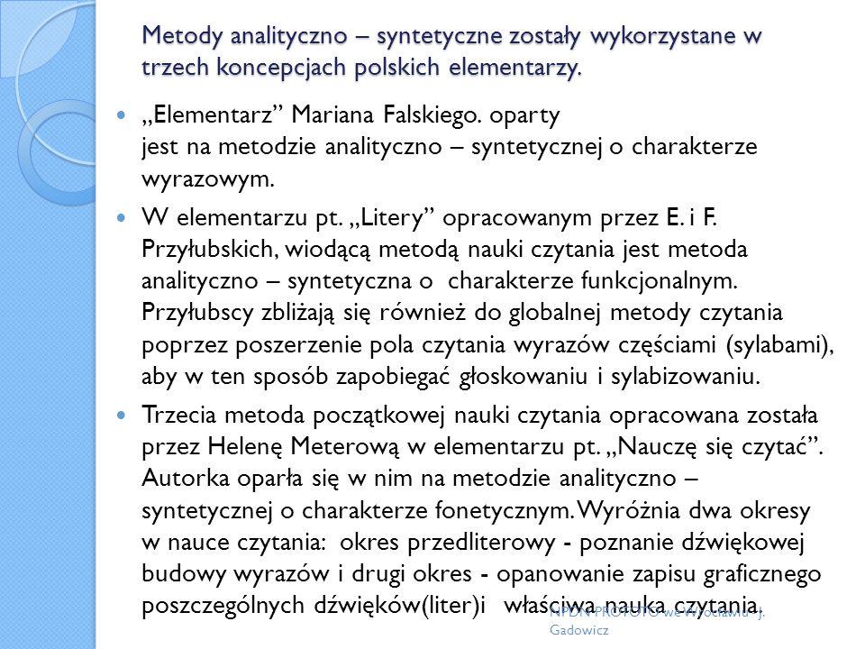 Metody analityczno – syntetyczne zostały wykorzystane w trzech koncepcjach polskich elementarzy.