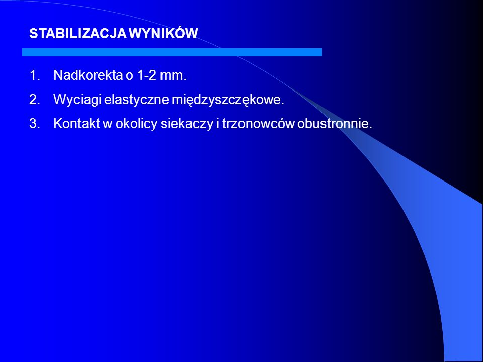 STABILIZACJA WYNIKÓW Nadkorekta o 1-2 mm. Wyciagi elastyczne międzyszczękowe.
