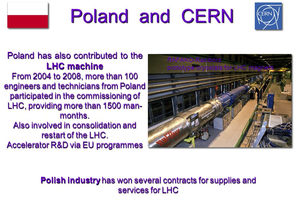Poland and CERN Poland has also contributed to the LHC machine
