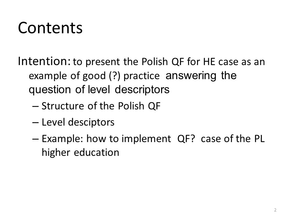 Contents Intention: to present the Polish QF for HE case as an example of good ( ) practice answering the question of level descriptors.