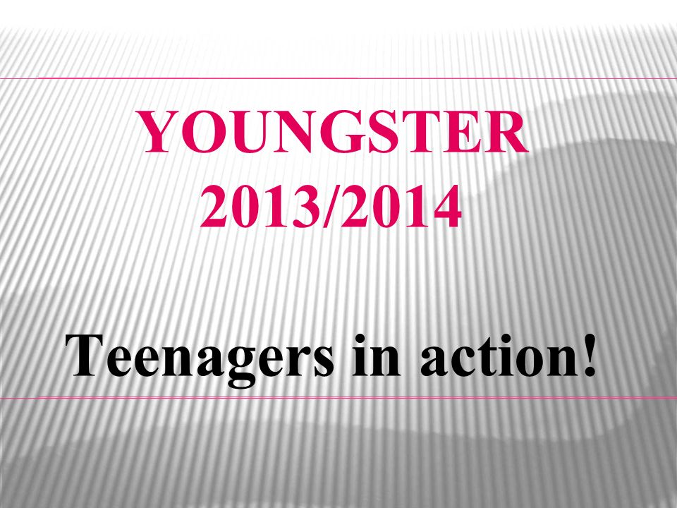 YOUNGSTER 2013/2014 Teenagers in action!