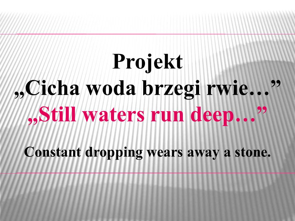 "Projekt ""Cicha woda brzegi rwie… ""Still waters run deep…"
