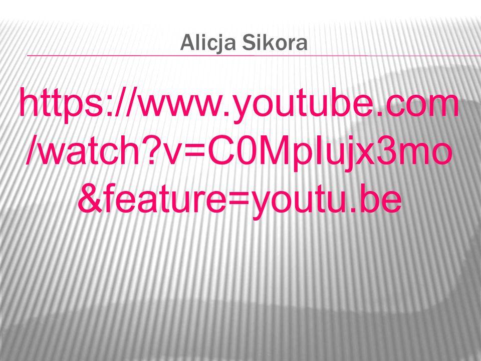 Alicja Sikora https://www.youtube.com/watch v=C0MpIujx3mo&feature=youtu.be