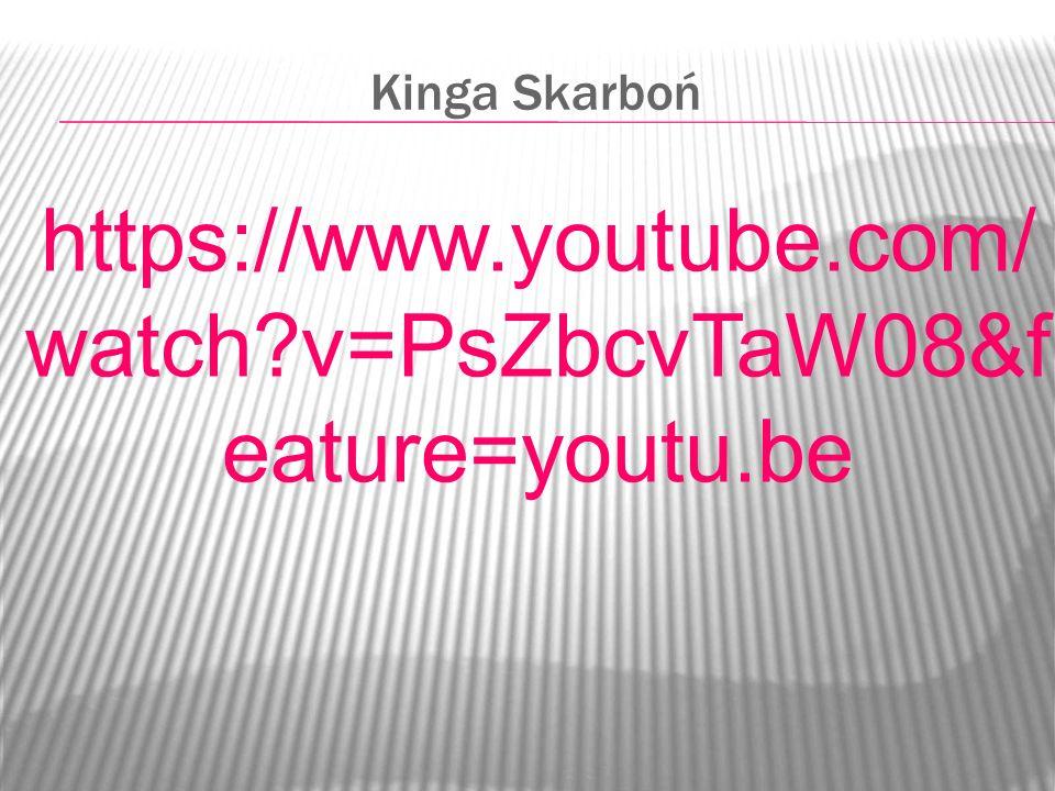 Kinga Skarboń https://www.youtube.com/watch v=PsZbcvTaW08&feature=youtu.be