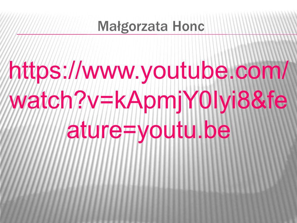 Małgorzata Honc https://www.youtube.com/watch v=kApmjY0Iyi8&feature=youtu.be
