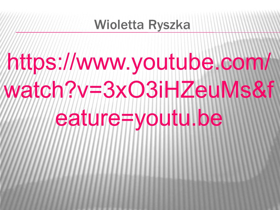 Wioletta Ryszka https://www.youtube.com/watch v=3xO3iHZeuMs&feature=youtu.be