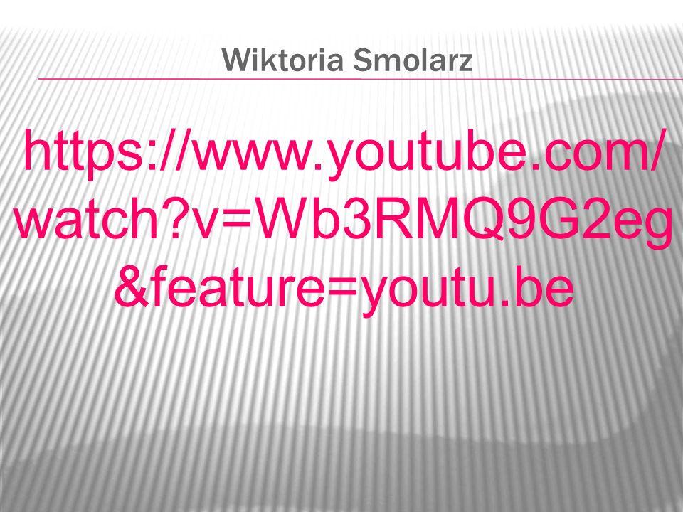 Wiktoria Smolarz https://www.youtube.com/watch v=Wb3RMQ9G2eg&feature=youtu.be