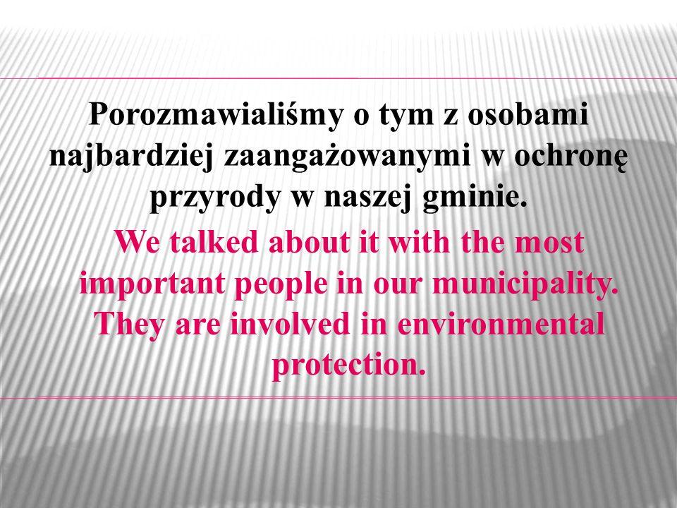 Porozmawialiśmy o tym z osobami najbardziej zaangażowanymi w ochronę przyrody w naszej gminie.