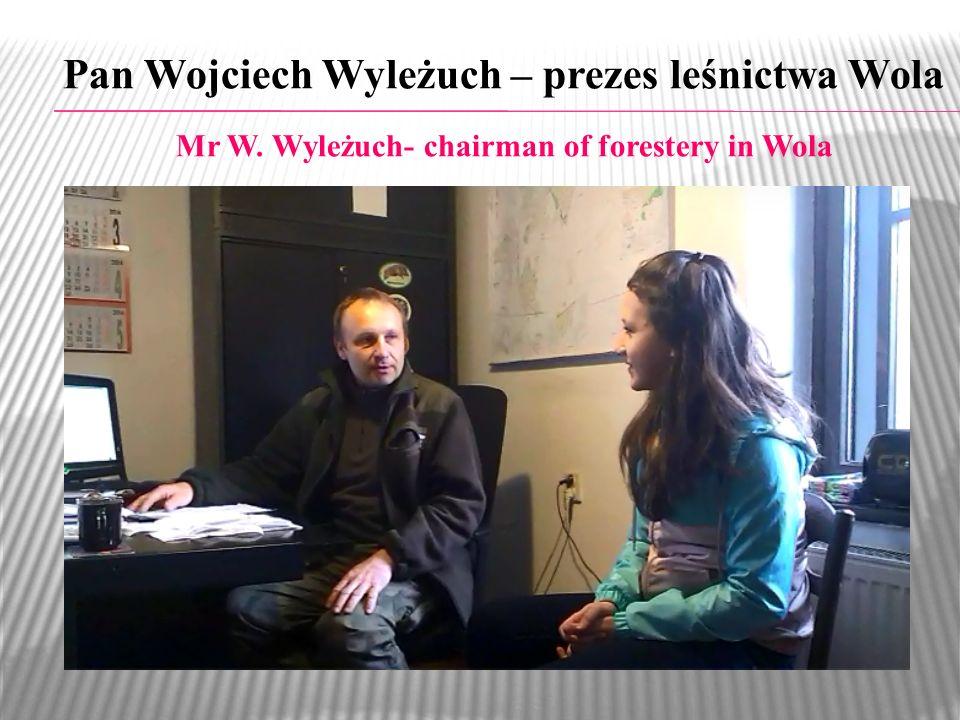 Pan Wojciech Wyleżuch – prezes leśnictwa Wola