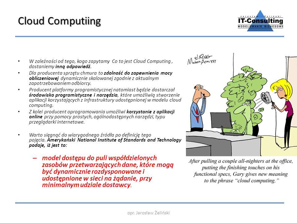 Cloud Computiing W zależności od tego, kogo zapytamy Co to jest Cloud Computing , dostaniemy inną odpowiedź.