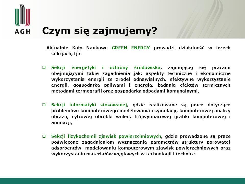 Czym się zajmujemy Aktualnie Koło Naukowe GREEN ENERGY prowadzi działalność w trzech sekcjach, tj.: