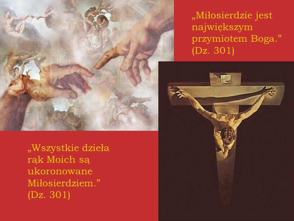 """""""Miłosierdzie jest największym przymiotem Boga. (Dz. 301)"""