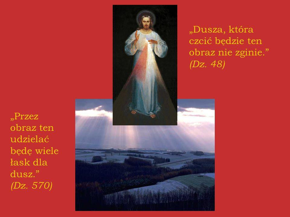 """""""Dusza, która czcić będzie ten obraz nie zginie. (Dz. 48)"""