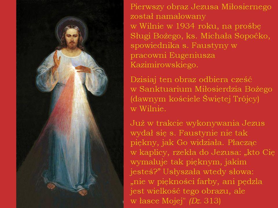 Pierwszy obraz Jezusa Miłosiernego został namalowany w Wilnie w 1934 roku, na prośbę Sługi Bożego, ks. Michała Sopoćko, spowiednika s. Faustyny w pracowni Eugeniusza Kazimirowskiego.