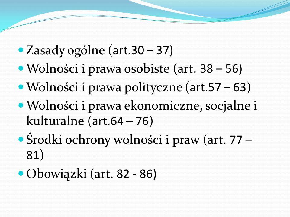 Zasady ogólne (art.30 – 37) Wolności i prawa osobiste (art. 38 – 56) Wolności i prawa polityczne (art.57 – 63)