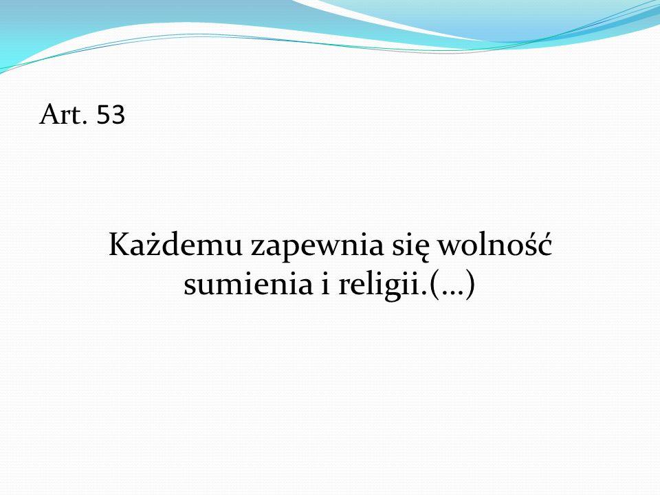 Każdemu zapewnia się wolność sumienia i religii.(…)