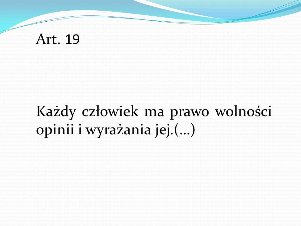 Art. 19 Każdy człowiek ma prawo wolności opinii i wyrażania jej.(…)