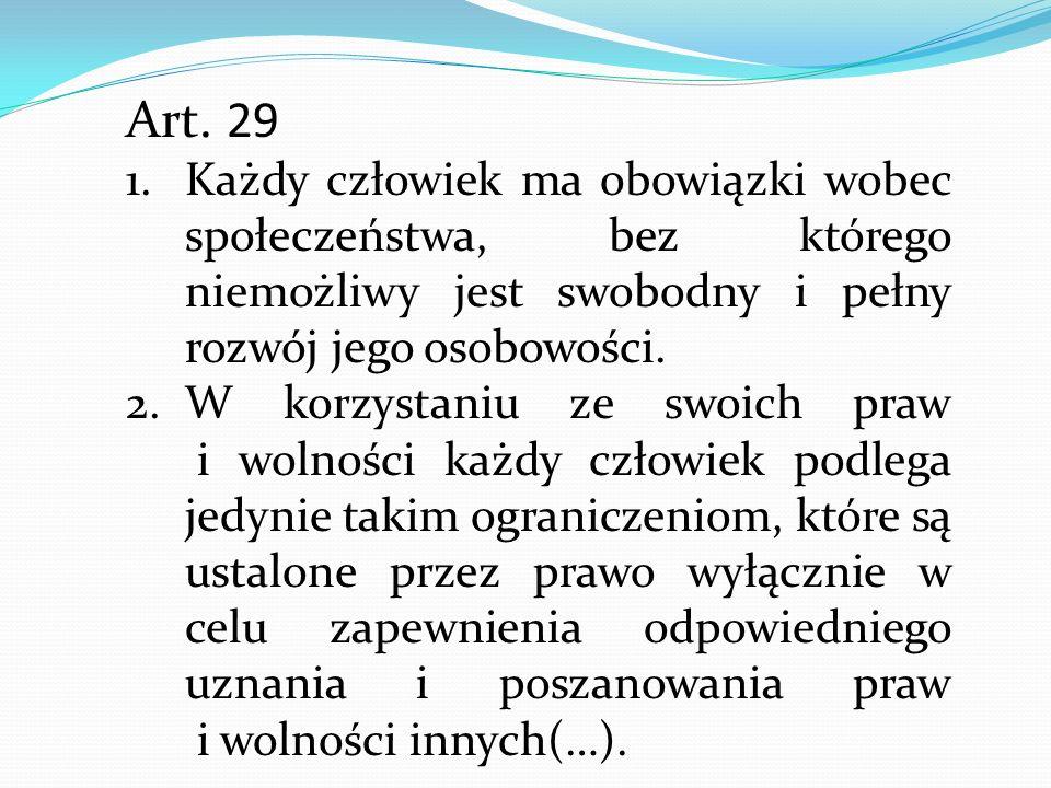 Art. 29 Każdy człowiek ma obowiązki wobec społeczeństwa, bez którego niemożliwy jest swobodny i pełny rozwój jego osobowości.