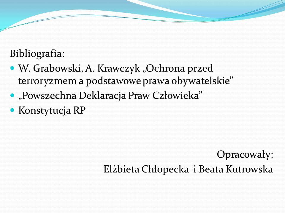 """Bibliografia: W. Grabowski, A. Krawczyk """"Ochrona przed terroryzmem a podstawowe prawa obywatelskie"""