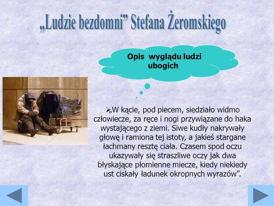 """""""Ludzie bezdomni Stefana Żeromskiego Opis wyglądu ludzi ubogich"""