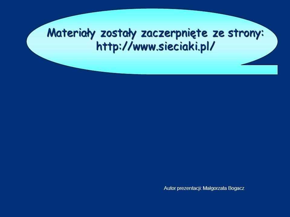 Materiały zostały zaczerpnięte ze strony: http://www.sieciaki.pl/