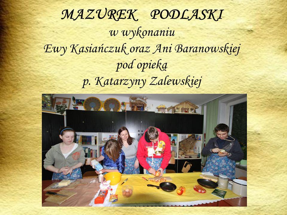 MAZUREK PODLASKI w wykonaniu Ewy Kasiańczuk oraz Ani Baranowskiej pod opieką p. Katarzyny Zalewskiej