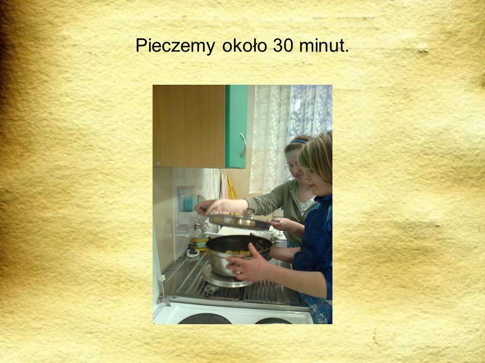 Pieczemy około 30 minut.