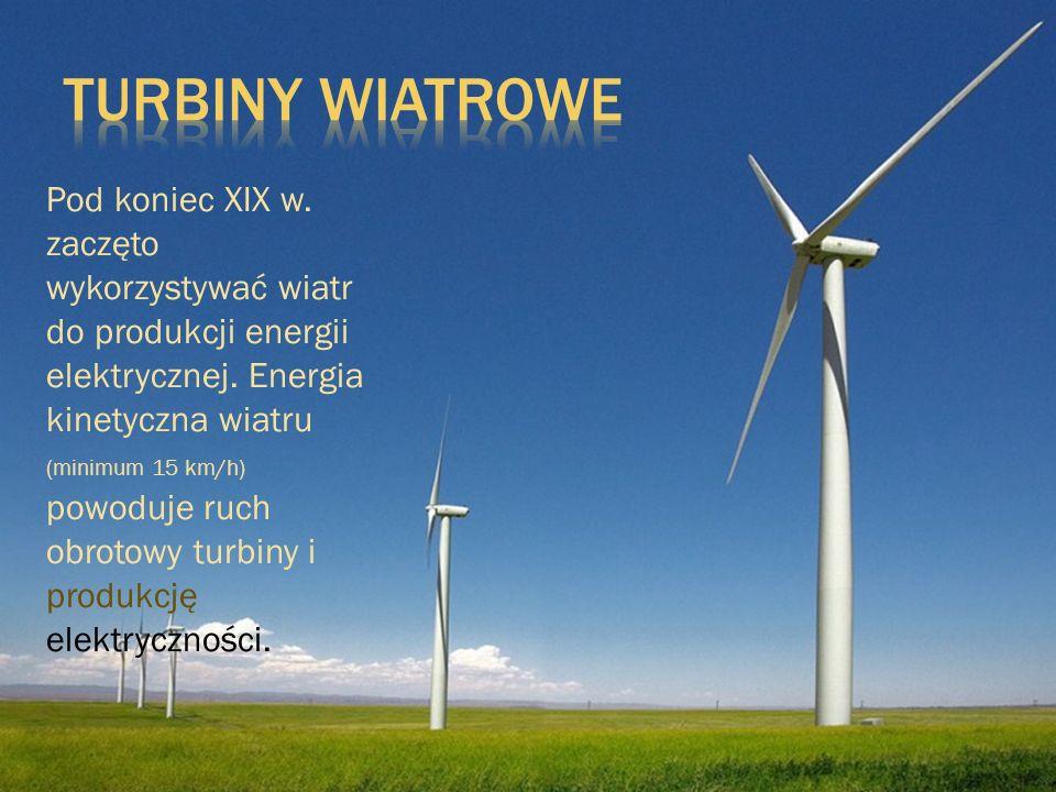 Turbiny wiatrowe Pod koniec XIX w. zaczęto wykorzystywać wiatr