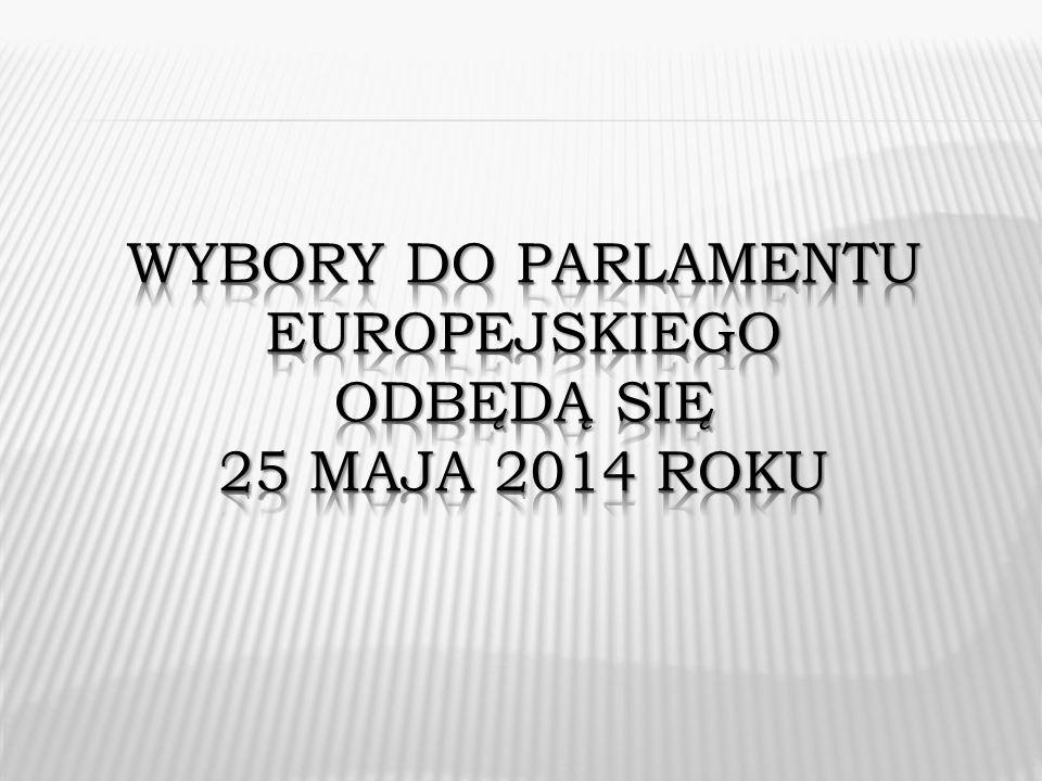 Wybory do Parlamentu Europejskiego Odbędą się 25 maja 2014 roku