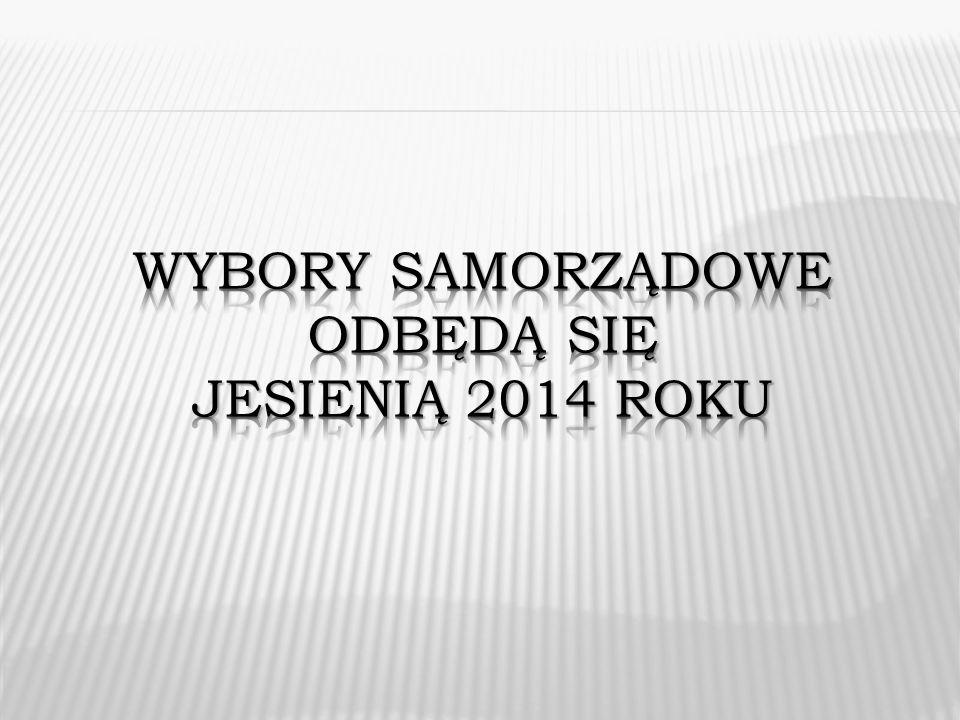 Wybory samorządowe odbędą się jesienią 2014 roku